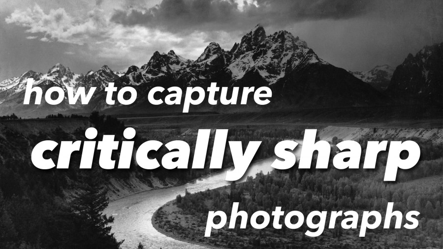 how to capture critically sharp photographs